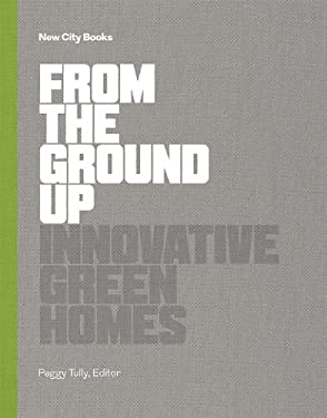 From the Ground Up: Innovative Green Homes 9781616890926