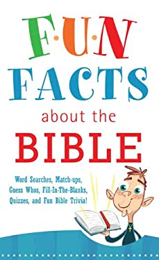 Fun Facts about the Bible You Never Knew: Word Searches, Match-Ups, Guess Whos, Fill-In-The-Blanks, Quizzes, Fun Bible Trivia! 9781616269661