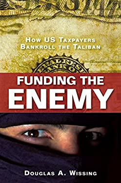 Funding the Enemy: How US Taxpayers Bankroll the Taliban 9781616146030