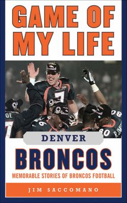 Game of My Life Denver Broncos: Memorable Stories of Broncos Football 9781613210703