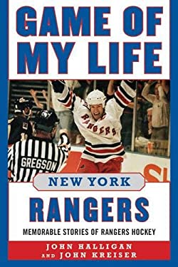 Game of My Life New York Rangers: Memorable Stories of Rangers Hockey 9781613212059