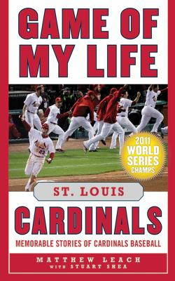 Game of My Life: St. Louis Cardinals: Memorable Stories of Cardinals Baseball 9781613210727