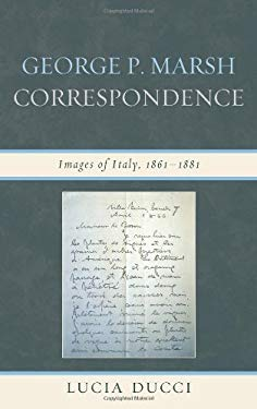 George P. Marsh Correspondence: Images of Italy, 1861 1881 9781611474619