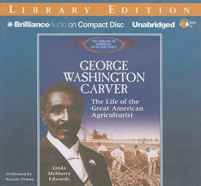 George Washington Carver: The Life of the Great American Agriculturist 9781611064865