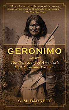 Geronimo: The True Story of America's Most Ferocious Warrior 9781616087531