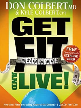 Get Fit and Live!: The Simple Fitness Program That Can Help You Lose Weight, Build Muscle, and Live Longer 9781616380267