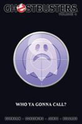 Ghostbusters Volume 4: Who Ya Gonna Call?