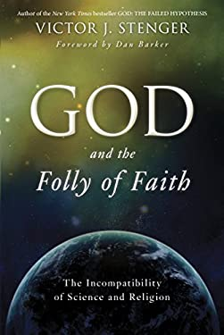 God and the Folly of Faith: The Incompatibility of Science and Religion 9781616145996