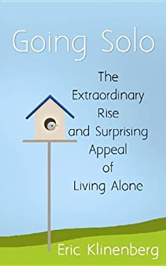 Going Solo: The Extraordinary Rise and Surprising Appeal of Living Alone 9781611734515