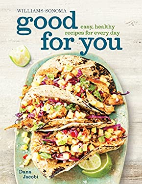 Good for You (Williams-Sonoma): Easy, Healthy Recipes for Every Day 9781616284947