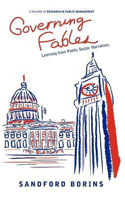 Governing Fables: Learning from Public Sector Narratives (Hc) 9781617354915