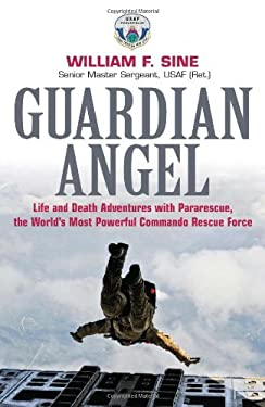 Guardian Angel: Life and Death Adventures with Pararescue, the World's Most Powerful Commando Rescue Force 9781612001227
