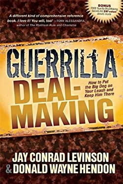 Guerrilla Deal-Making: How to Put the Big Dog on Your Leash and Keep Him There 9781614482444