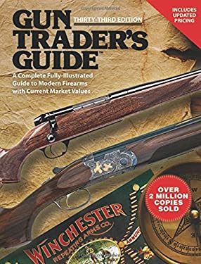 Gun Trader's Guide: A Complete, Fully-Illustrated Guide to Modern Firearms with Current Market Values 9781616083823