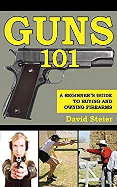 Guns 101: A Beginner's Guide to Buying and Owning Firearms 9781616082871
