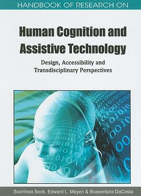 Handbook of Research on Human Cognition and Assistive Technology: Design, Accessibility and Transdisciplinary Perspectives 9781615208173