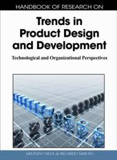 Handbook of Research on Trends in Product Design and Development: Technological and Organizational Perspectives (1 Volume) 7439370