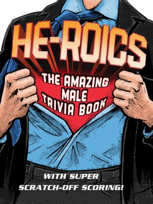 He-Roics: The Amazing Male Trivia Book--With Fun Scratch-Off Scoring! 9781616262983
