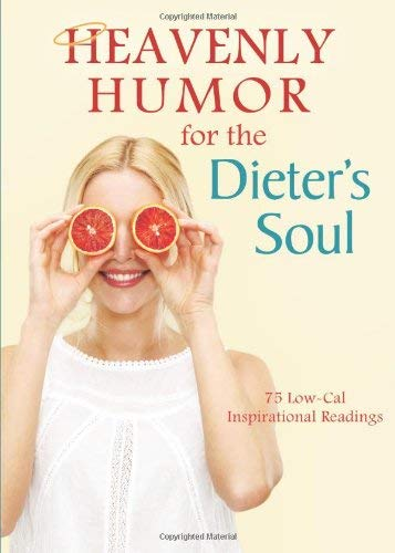Heavenly Humor for the Dieter's Soul: 75 Low-Cal Inspirational Readings 9781616264697