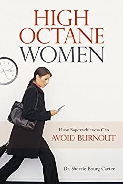 High-Octane Women: How Superachievers Can Avoid Burnout 9781616142209