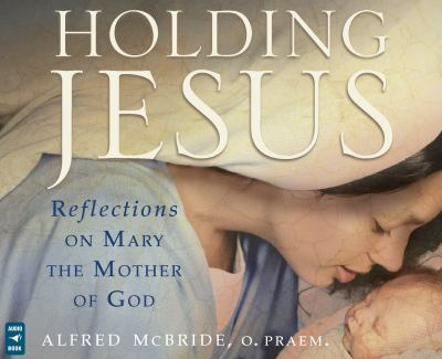 Holding Jesus: Reflections on Mary, the Mother of God 9781616364823