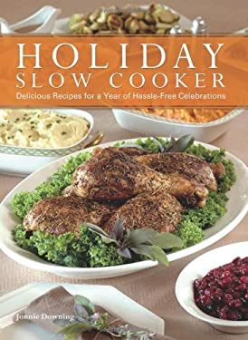 Holiday Slow Cooking: Set It and Go Celebrate with 100 Delicious Recipes for Hassle-Free Special Occasions 9781612431024