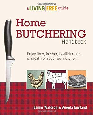 Home Butchering Handbook: A Living Free Guide 9781615642137