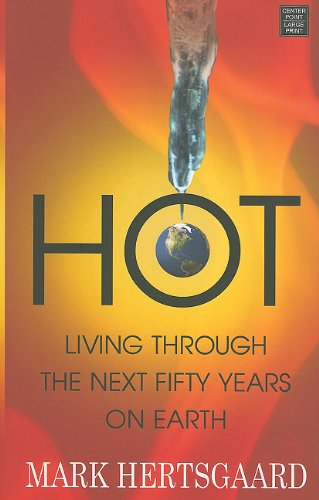 Hot: Living Through the Next Fifty Years on Earth 9781611730128