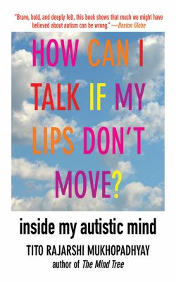 How Can I Talk If My Lips Don't Move?: Inside My Autistic Mind 9781611450224