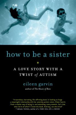 How to Be a Sister: A Love Story with a Twist of Autism 9781615190164