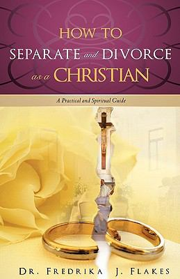 How to Separate and Divorce as a Christian 9781615798605