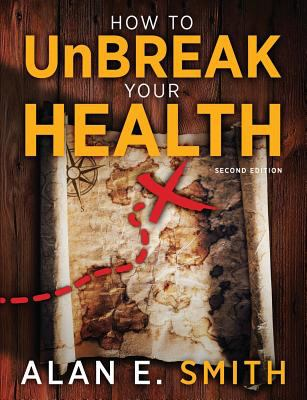How to Unbreak Your Health: Your Map to the World of Complementary and Alternative Therapies, 2nd Edition 9781615990429
