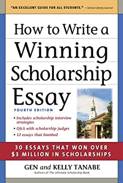 How to Write a Winning Scholarship Essay: Including 30 Essays That Won Over $3 Million in Scholarships 9781617600074
