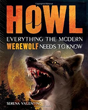 Howl: Everything the Modern Werewolf Needs to Know 9781616283964