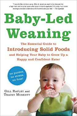 Baby-Led Weaning: The Essential Guide to Introducing Solid Foods and Helping Your Baby to Grow Up a Happy and Confident Eater 9781615190218