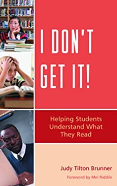 I Don't Get It!: Helping Students Understand What They Read 9781610480031