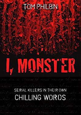 I, Monster: Serial Killers in Their Own Chilling Words 9781616141639