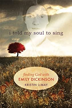 I Told My Soul to Sing: Finding God with Emily Dickinson 9781612611631