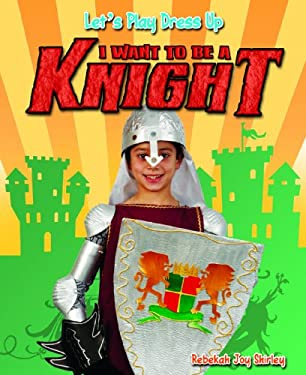 I Want to Be a Knight 9781615333547