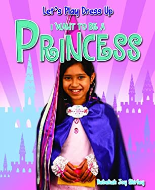 I Want to Be a Princess 9781615333561
