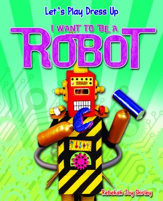 I Want to Be a Robot 9781615333578