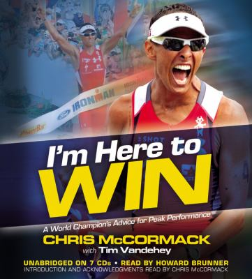 I'm Here to Win: A World Champion's Advice for Peak Performance 9781611138368