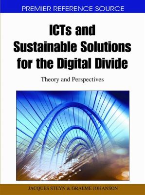 ICTs and Sustainable Solutions for the Digital Divide: Theory and Perspectives 9781615207992