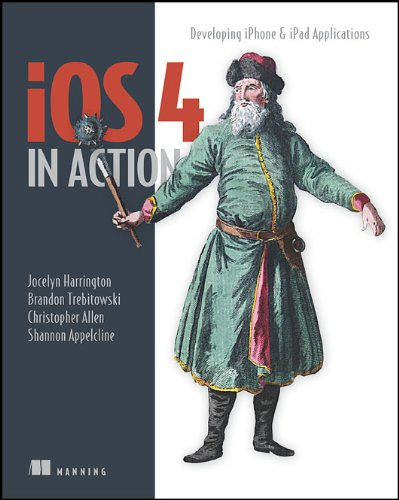 iOS 4 in Action: Examples and Solutions for iPhone & iPad 9781617290015
