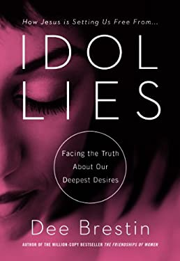 Idol Lies: Facing the Truth about Our Deepest Desires 9781617950728