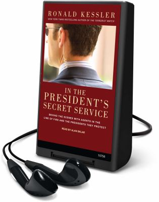 In the President's Secret Service: Behind the Scenes with Agents in the Line of Fire and the Presidents They Protect [With Headphones] 9781615877560