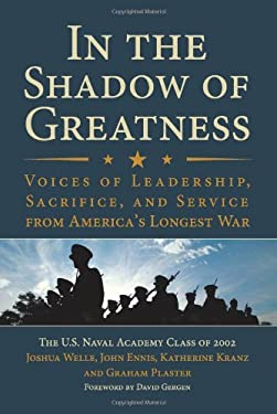 In the Shadow of Greatness: Voices of Leadership, Sacrifice, and Service from America's Longest War 9781612511382