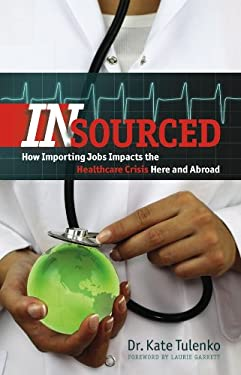 Insourced: How Importing Jobs Impacts the Healthcare Crisis Here and Abroad 9781611682274