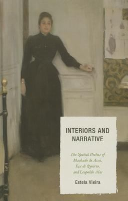 Interiors and Narrative: The Spatial Poetics of Machado de Assis, Eca de Queiros, and Leopoldo Alas 9781611484328