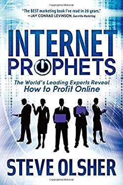 Internet Prophets: The World's Leading Experts Reveal How to Profit Online 9781614482321